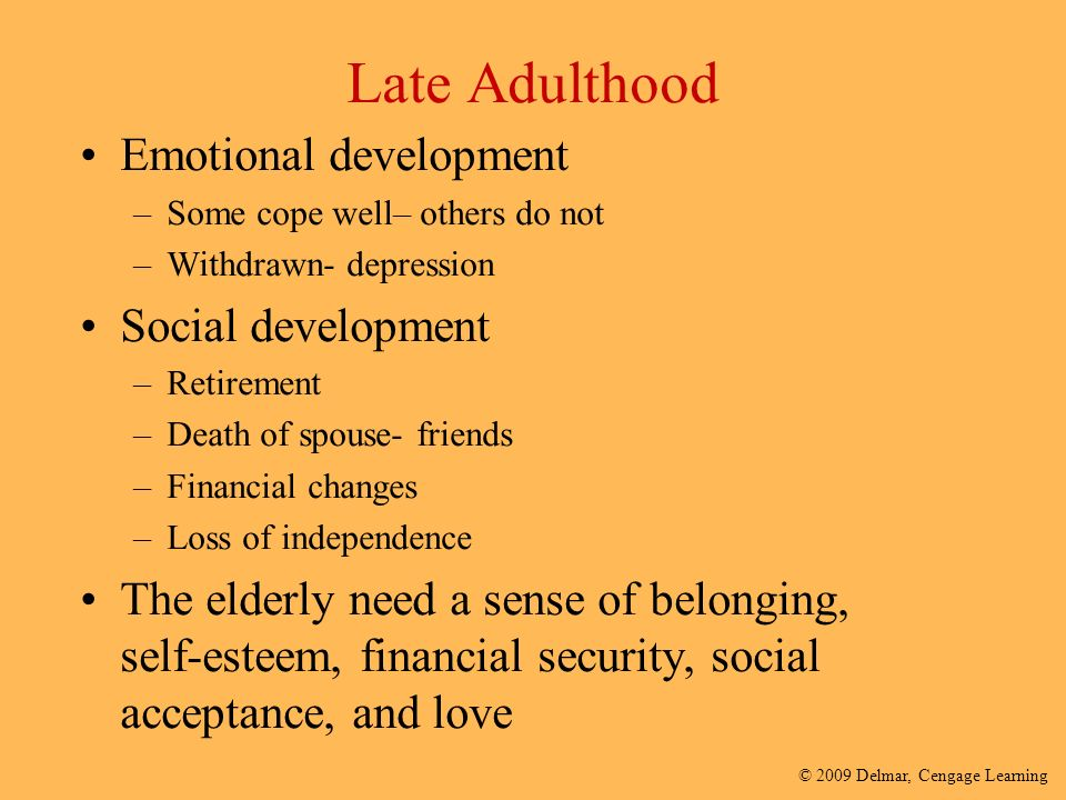 social development in adulthood Late adulthood (old age) is generally considered to begin at about age 65 erik erikson suggests that at this time it is important to find meaning and satisfact development in late adulthood.