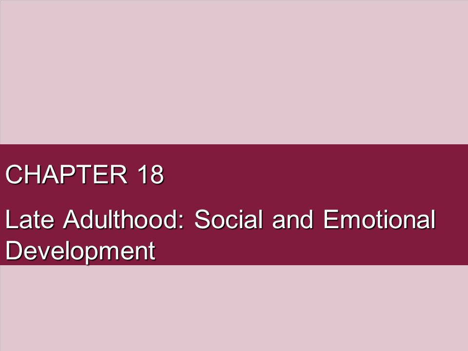 late adulthood for emotional development Learn about the theories associated with late adulthood development and careers available in this growing field of psychology.