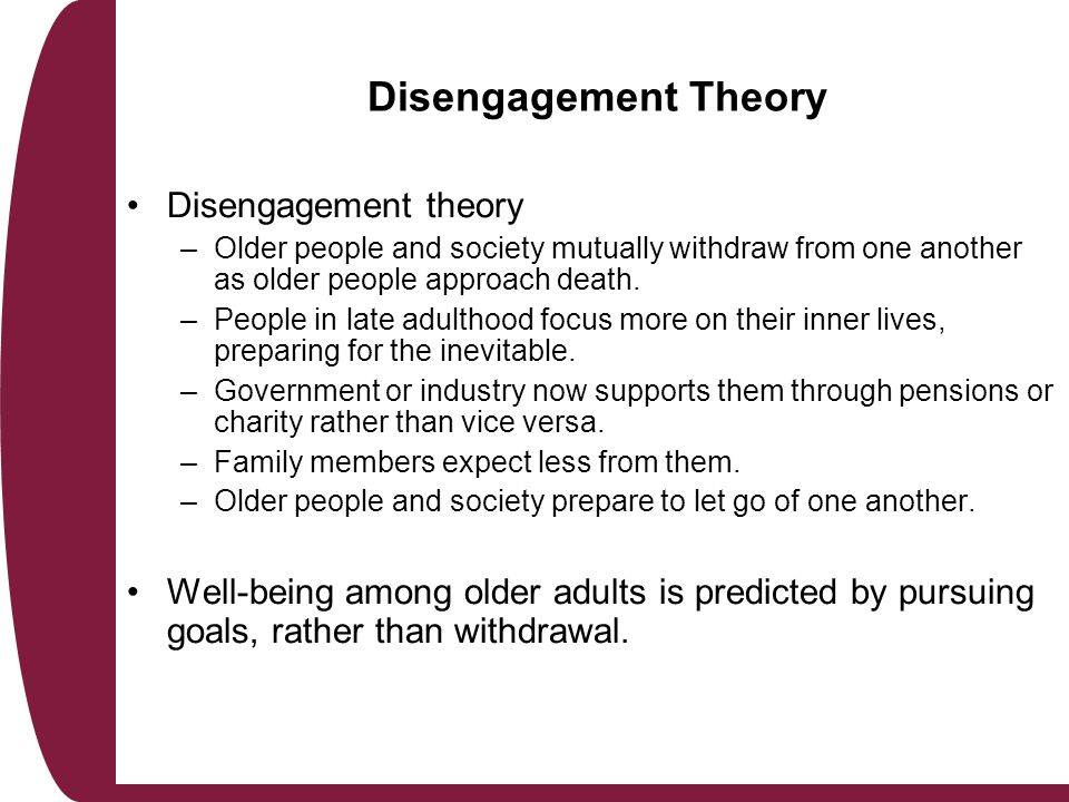 social disengagement theory unit 4 The disengagement theory has not really affected her due to the fact that she sociology notes for unit 4 level 3 health and social care theory of ageing.