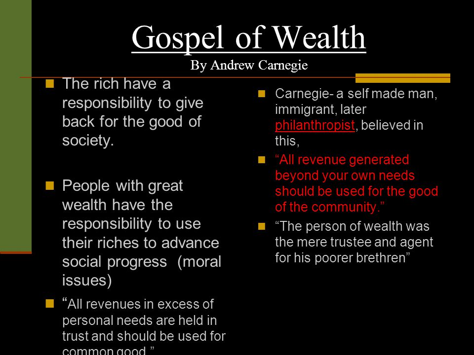 """andrew carnegie-the gospel of wealth essay Andrew carnegie's essay titled """"gospel of wealth"""" published in 1901, is the touchstone of the great american philanthropic tradition its central thesis warns against extreme wealth being passed on to heirs or even charitable institutions ill-equipped to administer its effective disposition."""