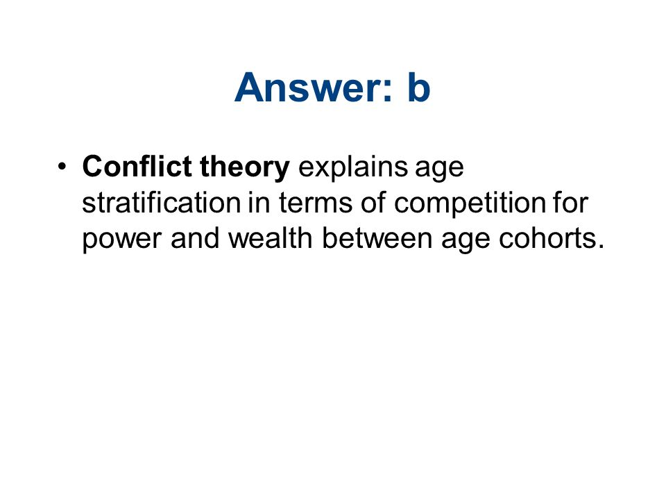 conflict theory on aging Explanations of aging grounded in conflict theory put these conditions at the to help reduce inequality based on aging and ageism and the problems.