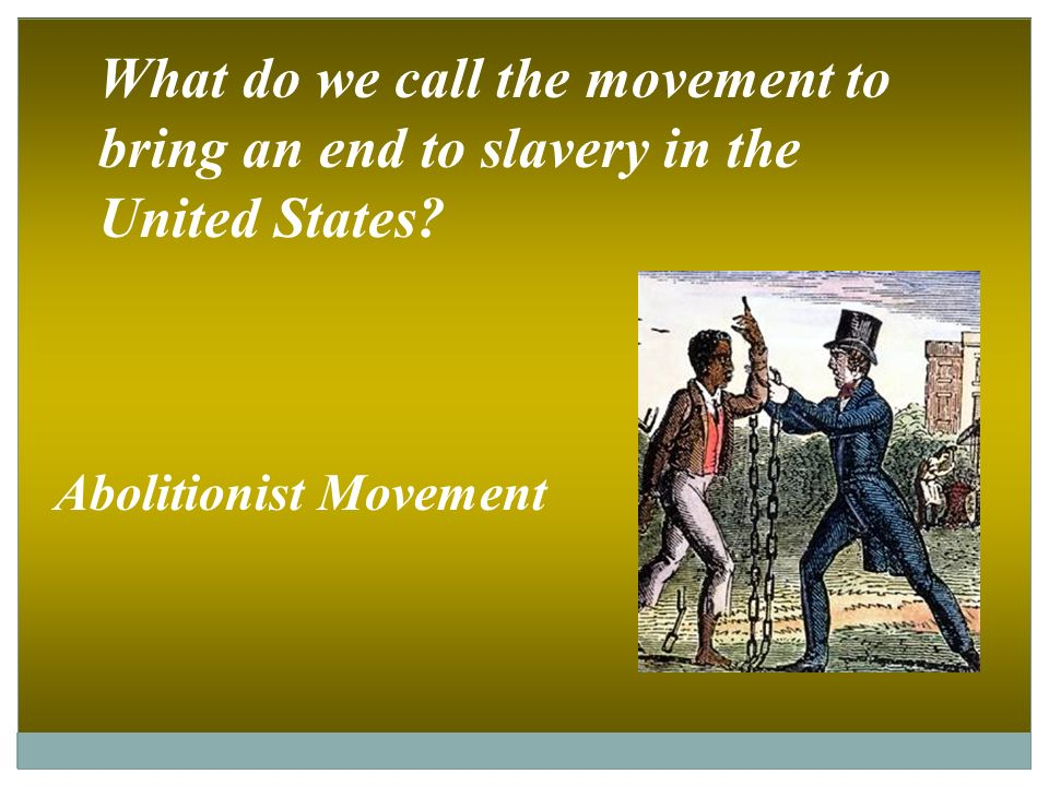 slavery and the abolitionist movement in the united states By the mid-1800s, anti-slavery societies had existed for years in the united states  and united kingdom, but the movement had not yet taken.