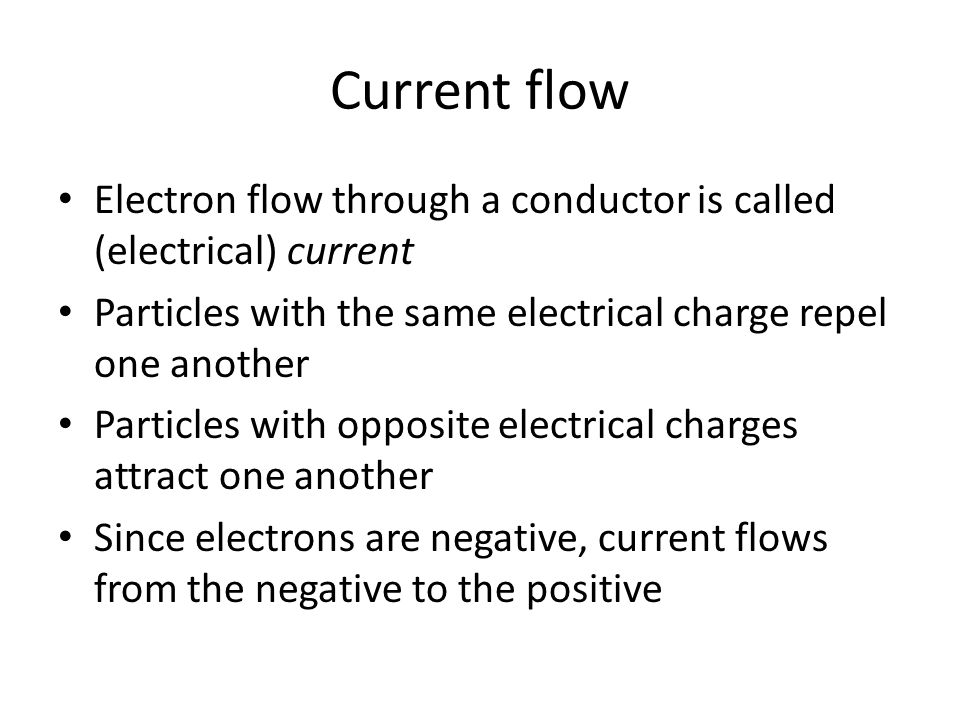 Current flow Electron flow through a conductor is called (electrical) current. Particles with the same electrical charge repel one another.