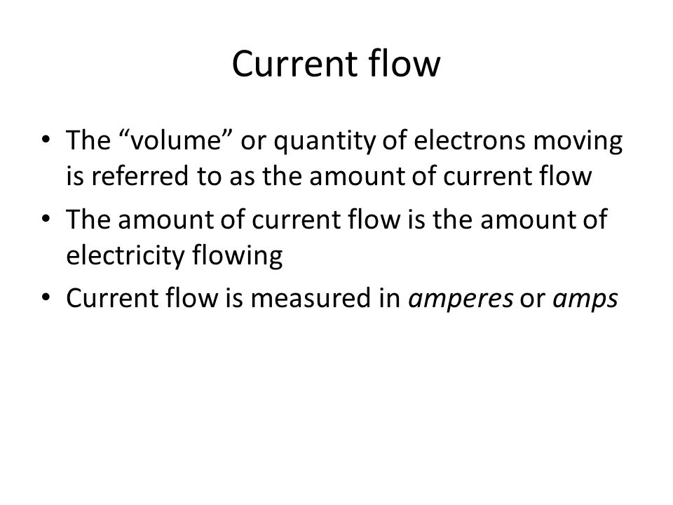 Current flow The volume or quantity of electrons moving is referred to as the amount of current flow.