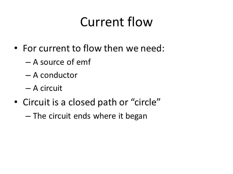 Current flow For current to flow then we need: