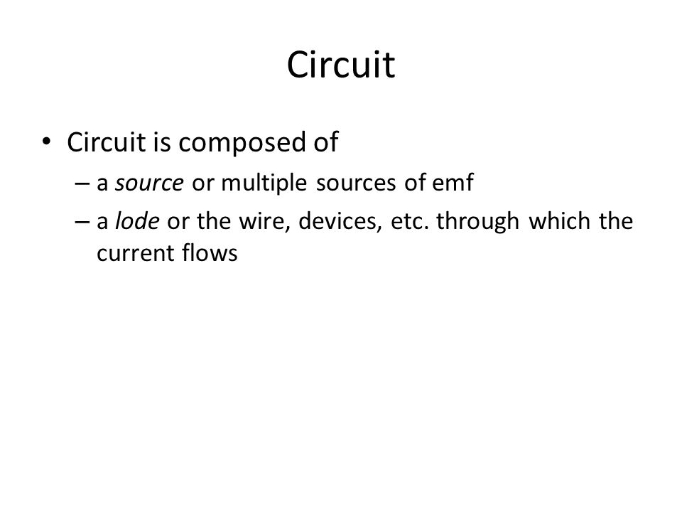 Circuit Circuit is composed of a source or multiple sources of emf