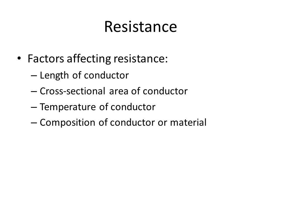 Resistance Factors affecting resistance: Length of conductor