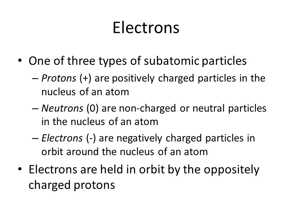 Electrons One of three types of subatomic particles
