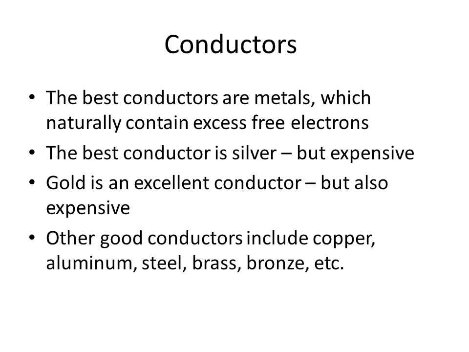 Conductors The best conductors are metals, which naturally contain excess free electrons. The best conductor is silver – but expensive.