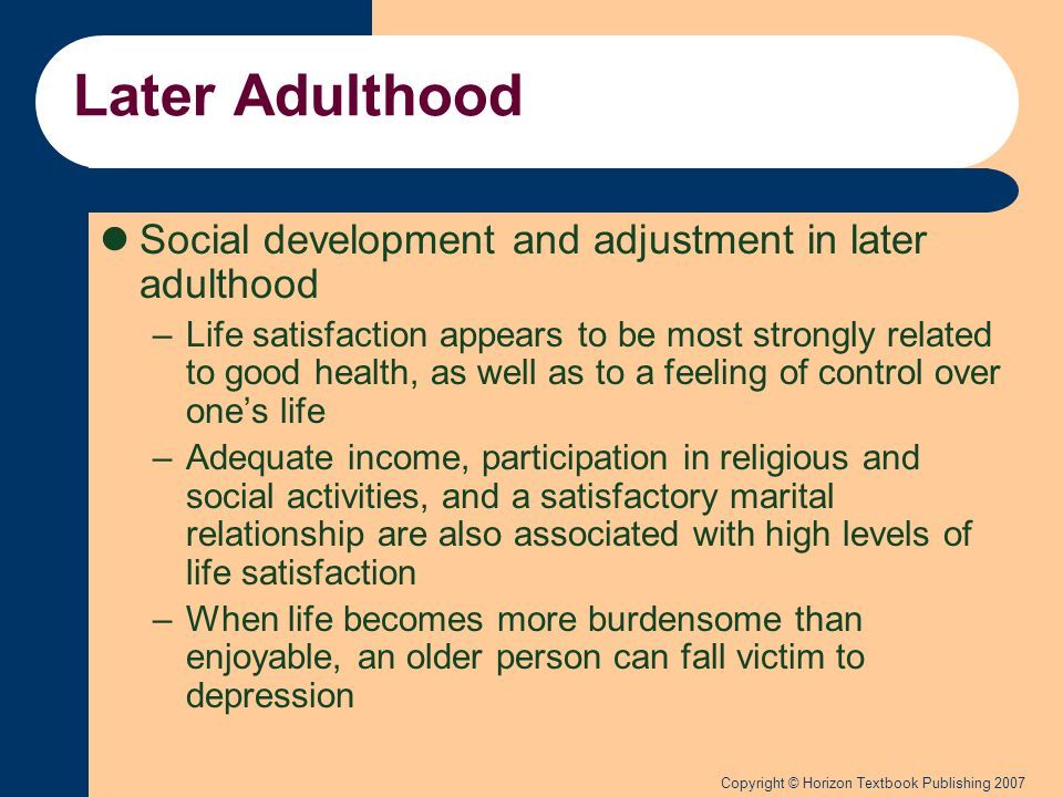 later adulthood development Late adulthood physical, cognitive, and psychosocial development - free download as powerpoint presentation (ppt / pptx), pdf file (pdf), text file (txt) or view presentation slides online.