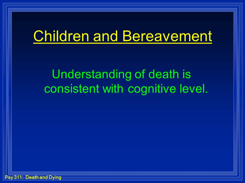 psychological theories of death and dying Watch death and dying video lessons and learn about the euthanasia debate, major end-of-life issues, kubler-ross's five stages of dying and more.