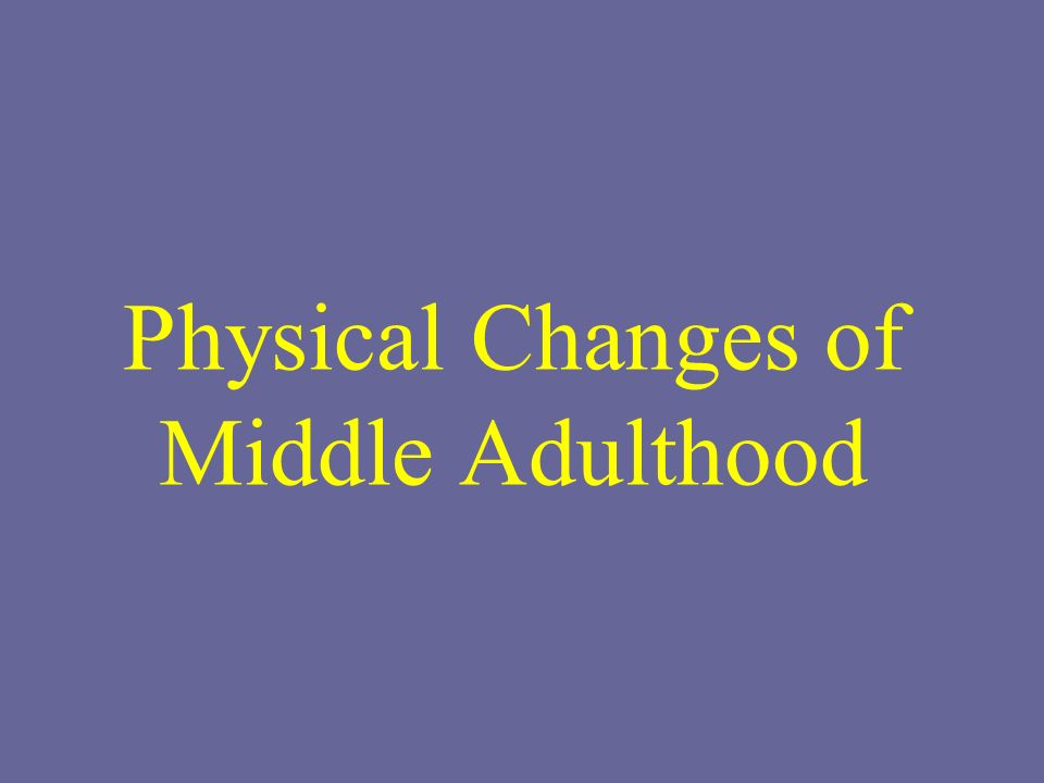 Middle adulthood physical changes