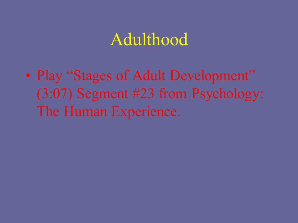 psychology of adulthood aging Young adult (psychology)  on other responsibilities of adulthood and 'the young adult is usually preoccupied  young adulthood is filled with avid quests.