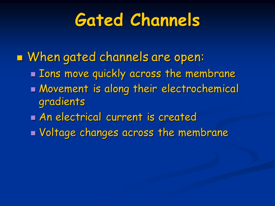 Gated Channels When gated channels are open: