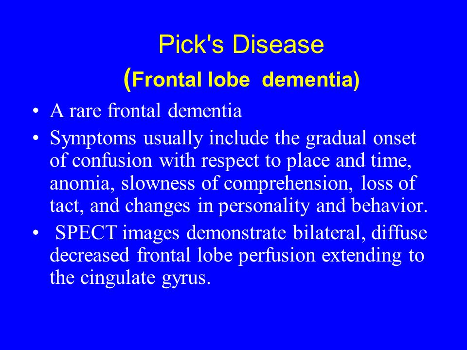 Pick s Disease (Frontal lobe dementia)