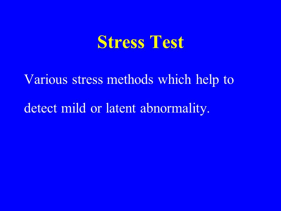 Stress Test Various stress methods which help to detect mild or latent abnormality.