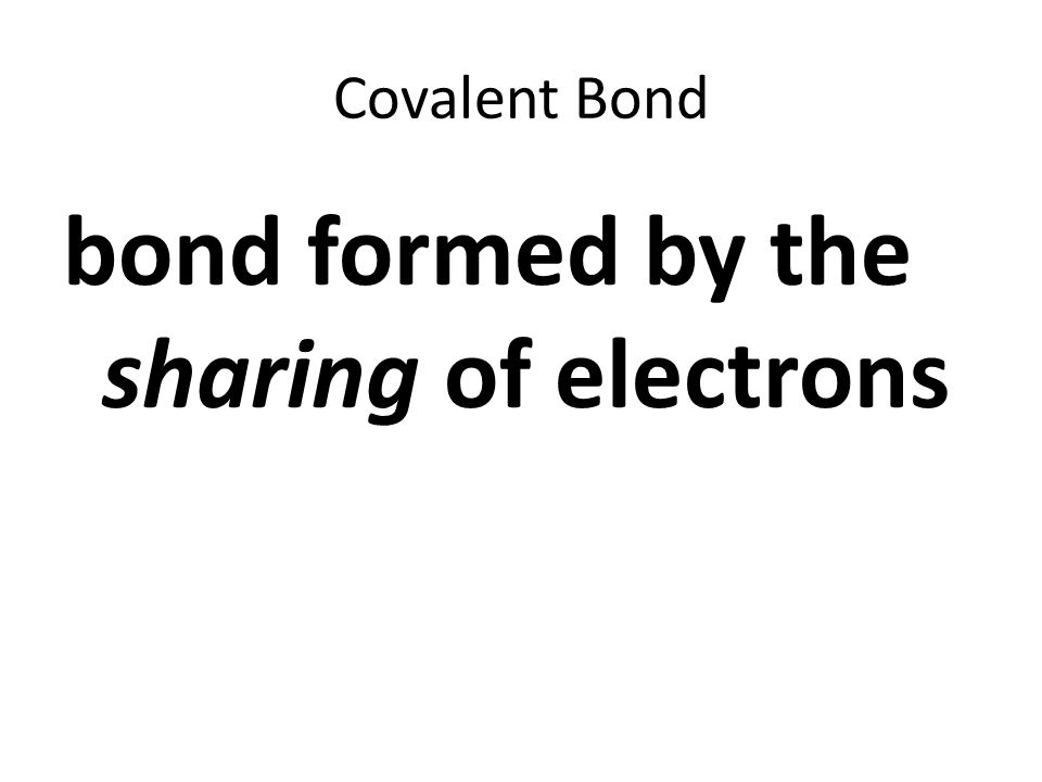 bond formed by the sharing of electrons