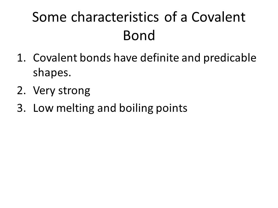 Some characteristics of a Covalent Bond