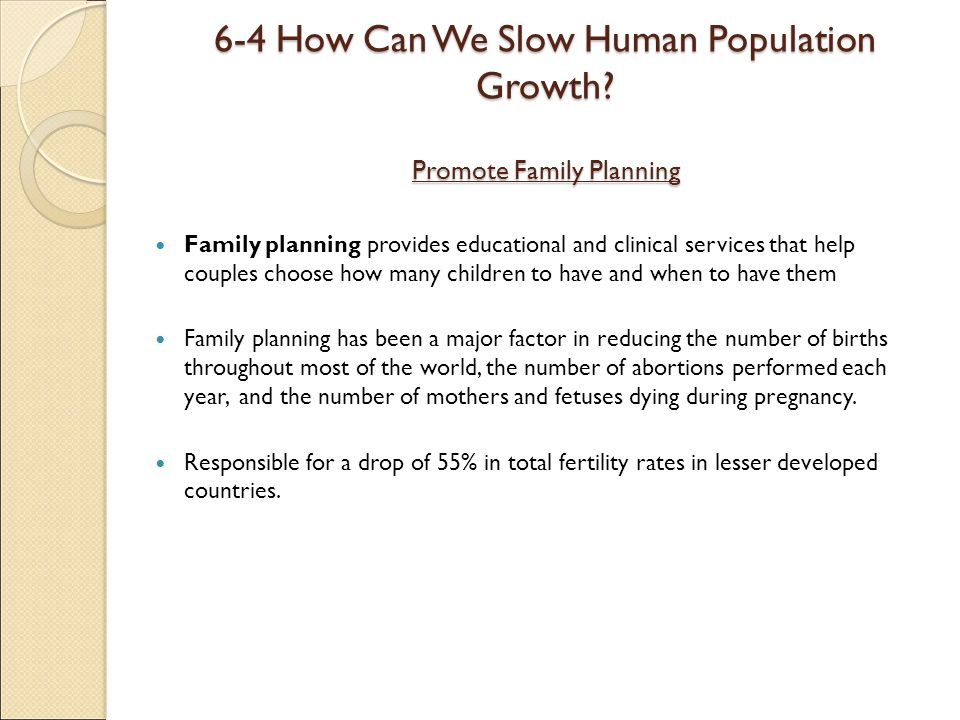 6-4 How Can We Slow Human Population Growth Promote Family Planning