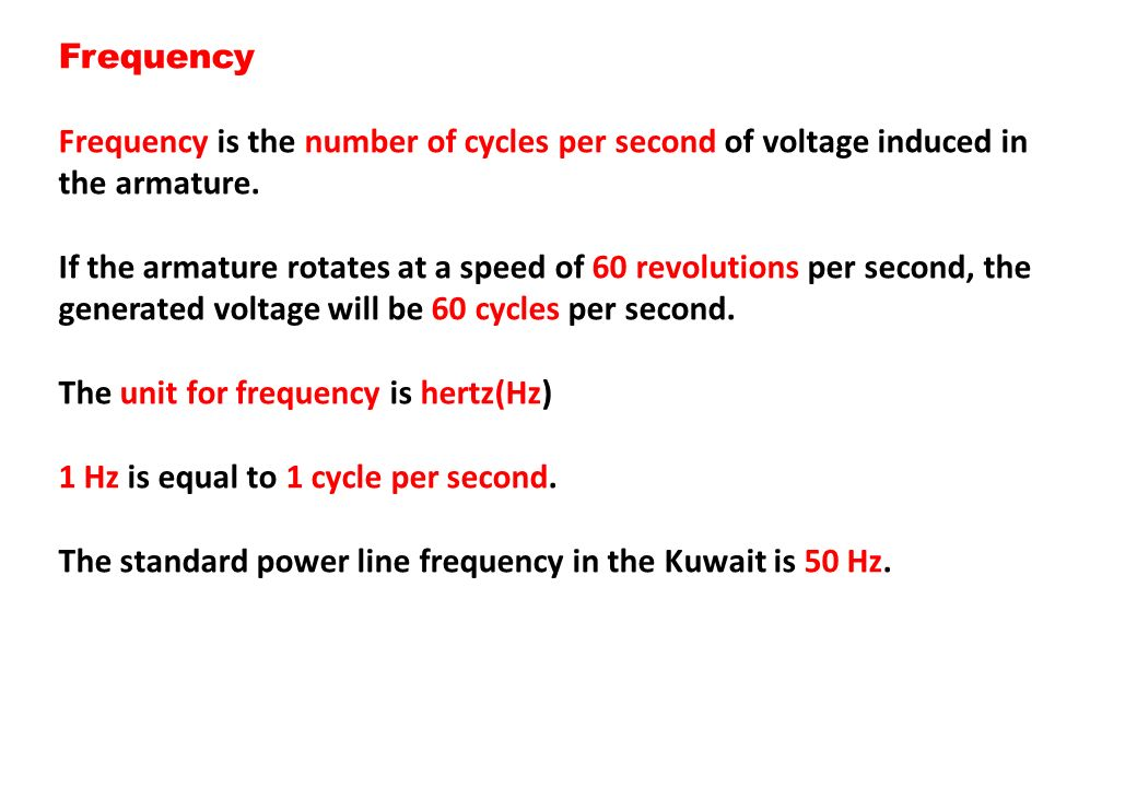 Frequency Frequency is the number of cycles per second of voltage induced in the armature.