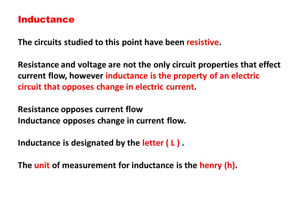Inductance The circuits studied to this point have been resistive.