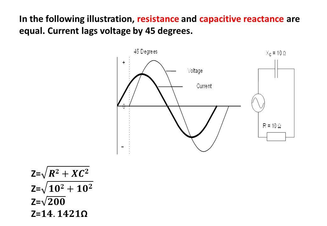 In the following illustration, resistance and capacitive reactance are equal. Current lags voltage by 45 degrees.