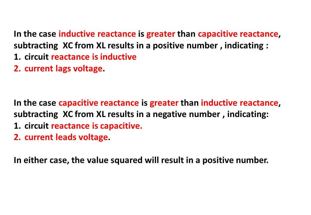 In the case inductive reactance is greater than capacitive reactance, subtracting XC from XL results in a positive number , indicating :