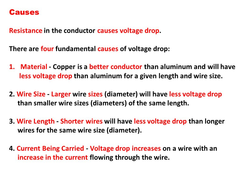 Causes Resistance in the conductor causes voltage drop. There are four fundamental causes of voltage drop:
