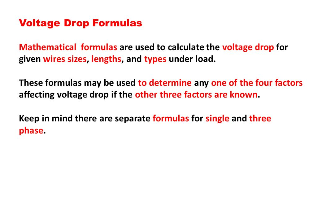 Voltage Drop Formulas Mathematical formulas are used to calculate the voltage drop for given wires sizes, lengths, and types under load.