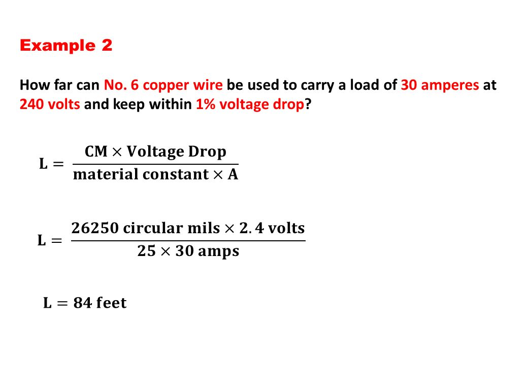 Example 2 How far can No. 6 copper wire be used to carry a load of 30 amperes at 240 volts and keep within 1% voltage drop