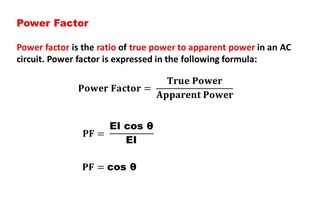Power Factor Power factor is the ratio of true power to apparent power in an AC circuit. Power factor is expressed in the following formula: