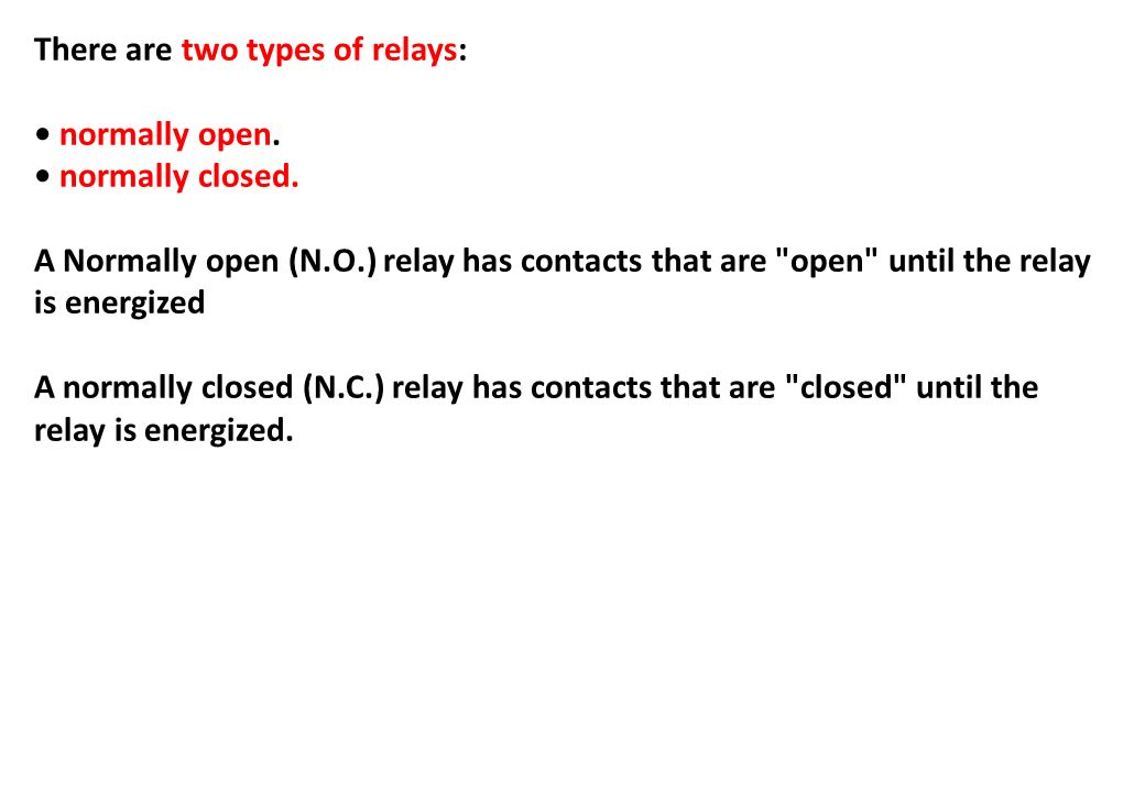 There are two types of relays: