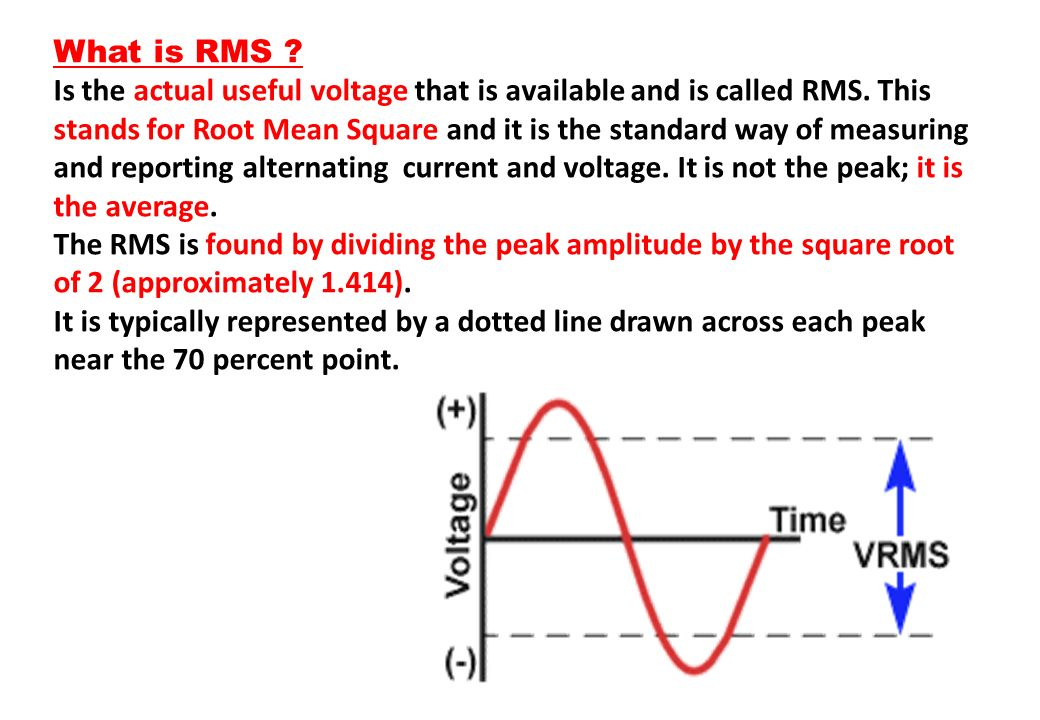 What is RMS Is the actual useful voltage that is available and is called RMS. This.