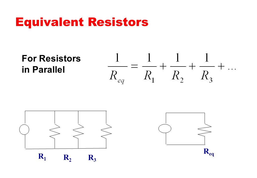 Equivalent Resistors For Resistors in Parallel Req R1 R2 R3