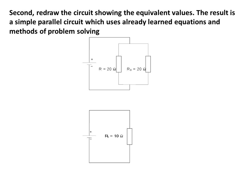 Second, redraw the circuit showing the equivalent values