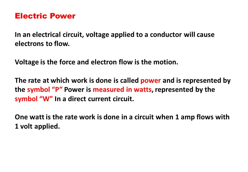 Electric Power In an electrical circuit, voltage applied to a conductor will cause. electrons to flow.