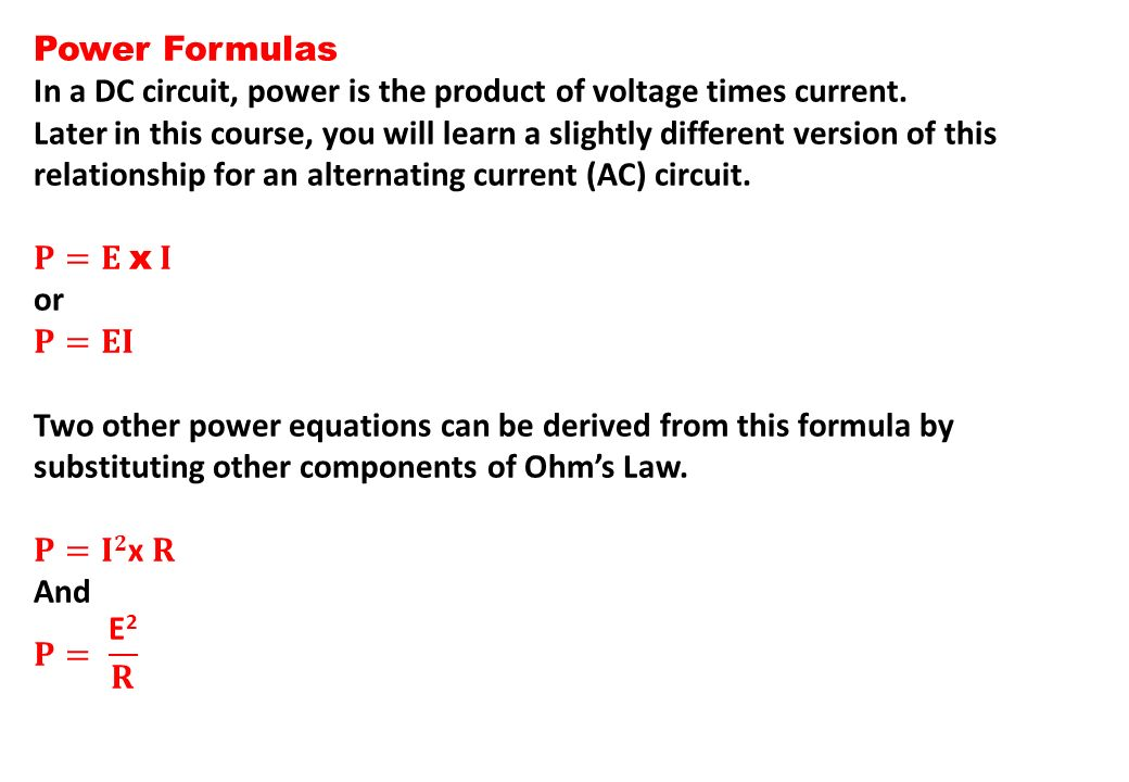 Power Formulas In a DC circuit, power is the product of voltage times current.
