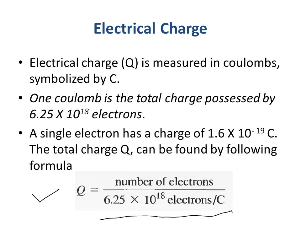 Electrical Charge Electrical charge (Q) is measured in coulombs, symbolized by C.