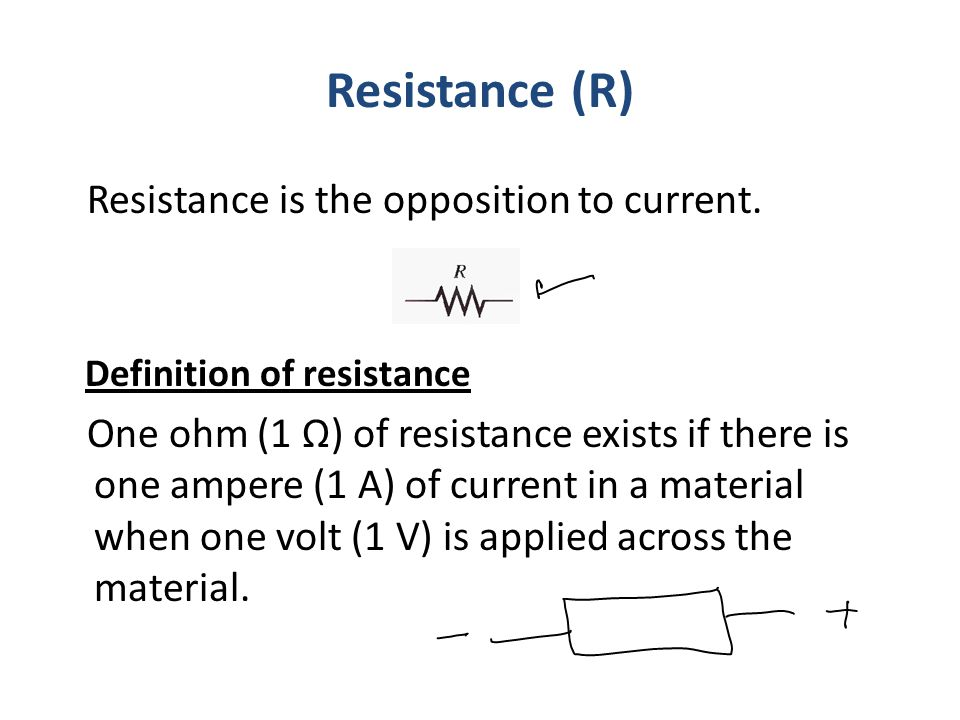 Resistance (R) Resistance is the opposition to current.