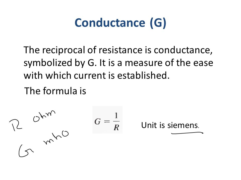 Conductance (G) The formula is