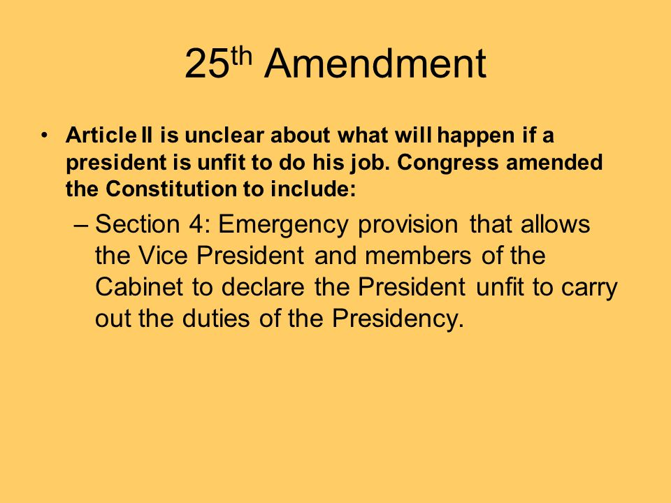 a history of the 25th amendment The 25th amendment ensures that the country has a leader, especially when the president is unable to fulfill his duties.