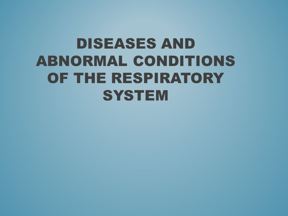 Diseases and Abnormal conditions of the respiratory system