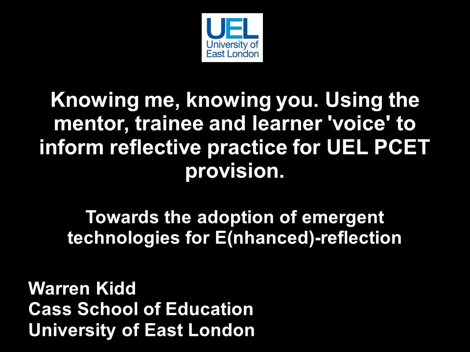 Knowing me, knowing you. Using the mentor, trainee and learner voice to inform reflective practice for UEL PCET provision.