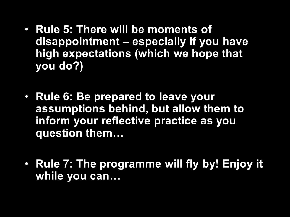Rule 5: There will be moments of disappointment – especially if you have high expectations (which we hope that you do )