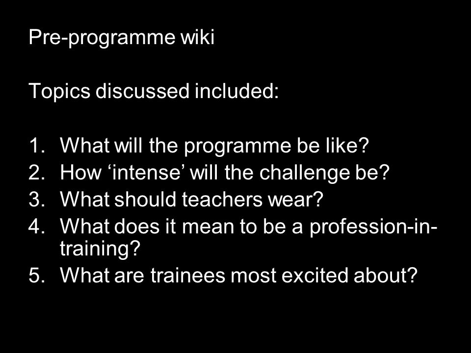 Pre-programme wiki Topics discussed included: What will the programme be like How 'intense' will the challenge be