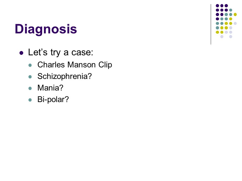 Diagnosis Let's try a case: Charles Manson Clip Schizophrenia Mania