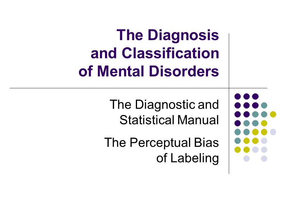 The Diagnosis and Classification of Mental Disorders