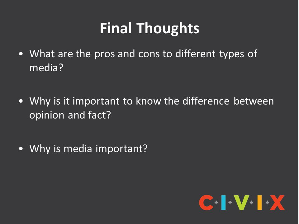 Final Thoughts What are the pros and cons to different types of media