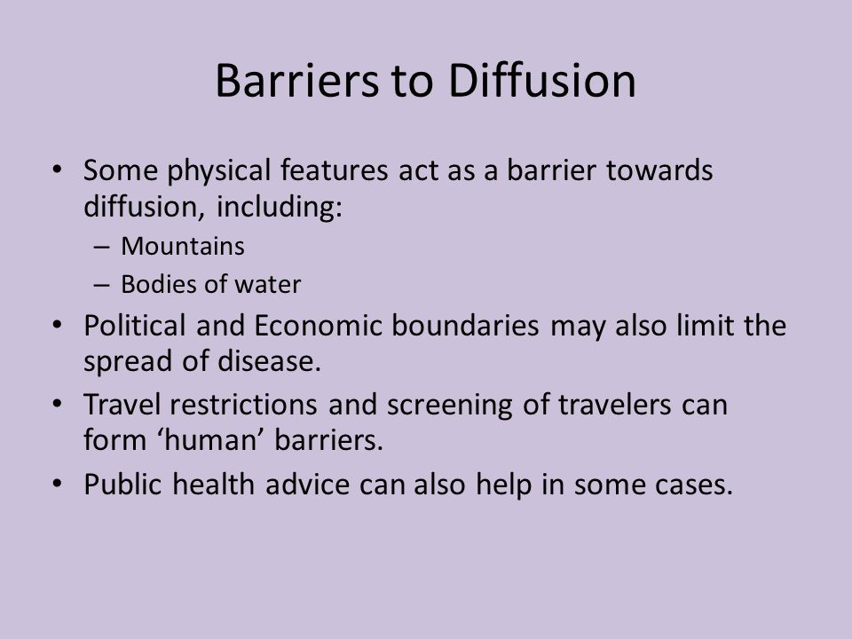 Barriers to Diffusion Some physical features act as a barrier towards diffusion, including: Mountains.
