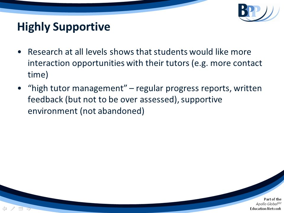 Highly Supportive Research at all levels shows that students would like more interaction opportunities with their tutors (e.g. more contact time)